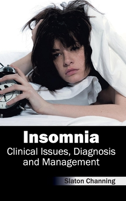 Insomnia: Clinical Issues, Diagnosis and Management - Channing, Slaton (Editor)