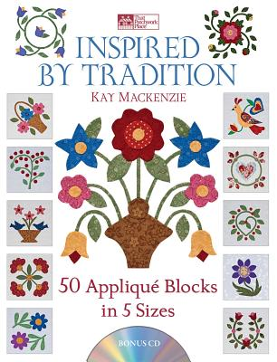Inspired by Tradition: 50 Applique Blocks in 5 Sizes - MacKenzie, Kay