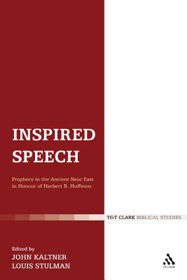 Inspired Speech: Prophecy in the Ancient Near East/Essays in Honor of Herbert B. Huffmon - Kaltner, John, PH.D. (Editor), and Stulman, Louis (Editor)