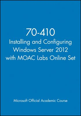 Installing and Configuring Windows Server 2012 - Microsoft Official Academic Course