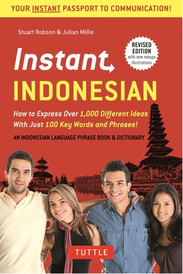 Instant Indonesian: How to Express 1,000 Different Ideas with Just 100 Key Words and Phrases! (Indonesian Phrasebook & Dictionary) - Robson, Stuart, Dr., and Millie, Julian