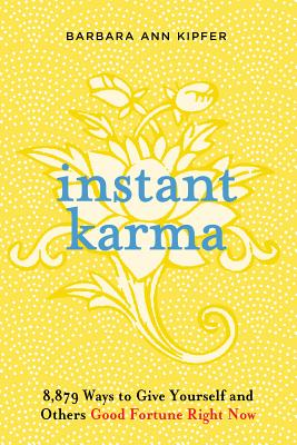 Instant Karma: 8,879 Ways to Give Yourself and Others Good Fortune Right Now - Kipfer, Barbara Ann, PhD
