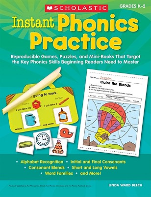 Instant Phonics Practice, Grades K-2: Reproducible Games, Puzzles, and Mini-Books That Target the Key Phonics Skills Beginning Readers Need to Master - Beech, Linda Ward