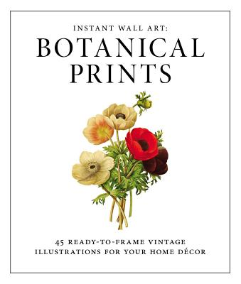 Instant Wall Art - Botanical Prints: 45 Ready-To-Frame Vintage Illustrations for Your Home Decor - Adams Media