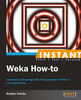 Instant Weka How-to - Kaluza, Bostjan