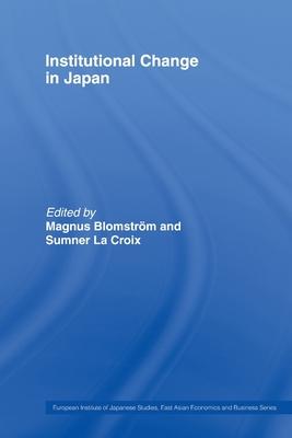 Institutional Change in Japan - Blomstrom, Magnus (Editor), and La Croix, Sumner (Editor)