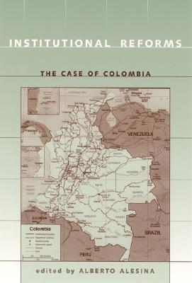 Institutional Reforms: The Case of Colombia - Alesina, Alberto (Editor)