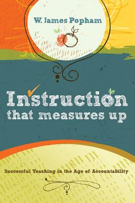 Instruction That Measures Up: Successful Teaching in the Age of Accountability - Popham, W James