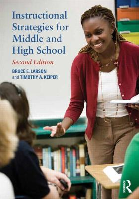 Instructional Strategies for Middle and High School - Larson, Bruce E., and Keiper, Timothy A.