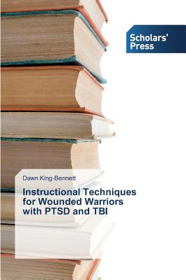 Instructional Techniques for Wounded Warriors with Ptsd and Tbi - King-Bennett Dawn