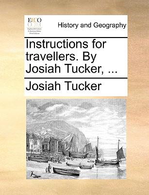 Instructions for Travellers. by Josiah Tucker, ... - Tucker, Josiah