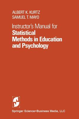 Instructor's Manual for Statistical Methods in Education and Psychology - Kurtz, A K, and Mayo, S T
