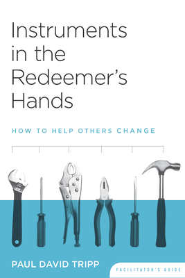 Instruments in the Redeemer's Hands: How to Help Others Change - Tripp, Paul David, M.DIV., D.Min., and Lane, Timothy S (Contributions by)
