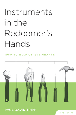 Instruments in the Redeemer's Hands Study Guide: How to Help Others Change - Tripp, Paul David, M.DIV., D.Min., and Lane, Timothy S (Contributions by)