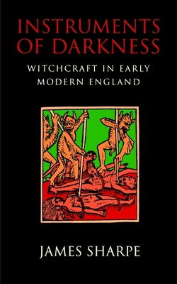 Instruments of Darkness: Witchcraft in Early Modern England - Sharpe, James