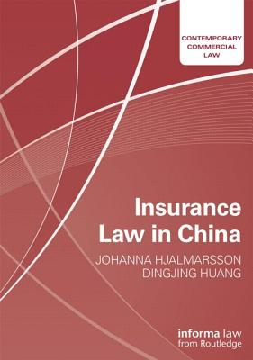 Insurance Law in China - Hjalmarsson, Johanna (Editor), and Huang, Dingjing (Editor)