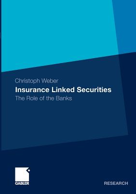 Insurance Linked Securities: The Role of the Banks - Weber, Christoph