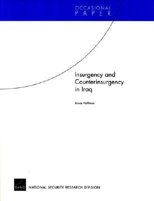 Insurgency and Counterinsurgency in Iraq - Hoffman, Bruce, Professor
