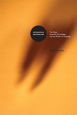 Intangible Materialism: The Body, Scientific Knowledge, and the Power of Language - Schleifer, Ronald