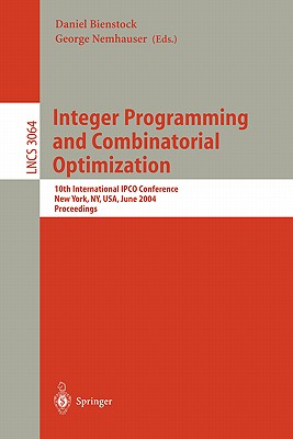 Integer Programming and Combinatorial Optimization: 10th International Ipco Conference, New York, Ny, Usa, June 7-11, 2004, Proceedings - Nemhauser, George (Editor), and Bienstock, Daniel (Editor)