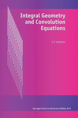 Integral Geometry and Convolution Equations - Volchkov, V V