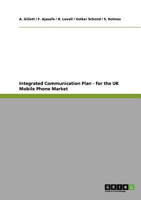 Integrated Communication Plan - For the UK Mobile Phone Market - Schmid, Volker