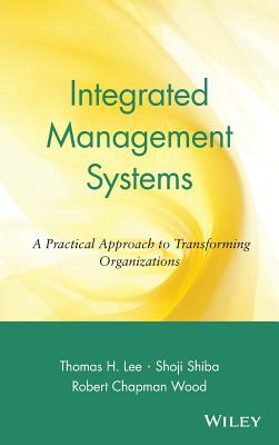 Integrated Management Systems: A Practical Approach to Transforming Organizations - Lee, Thomas H