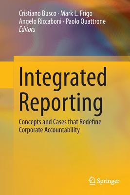 Integrated Reporting: Concepts and Cases That Redefine Corporate Accountability - Busco, Cristiano (Editor), and Frigo, Mark L (Editor), and Riccaboni, Angelo (Editor)