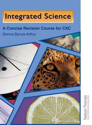 Integrated Science - A Concise Revision Guide for CXC - Bynoe-Arthur, Donna