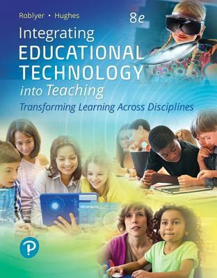 Integrating Educational Technology into Teaching - Roblyer, M. D., and Hughes, Joan E.