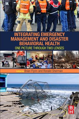 Integrating Emergency Management and Disaster Behavioral Health: One Picture through Two Lenses - Flynn, Brian (Editor), and Sherman, Ronald (Editor)