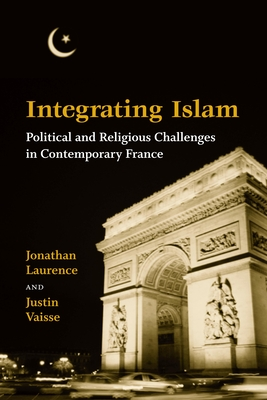 Integrating Islam: Political and Religious Challenges in Contemporary France - Laurence, Jonathan