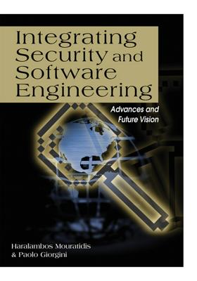 Integrating Security and Software Engineering: Advances and Future Vision - Mouratidis, Haralambos (Editor), and Giorgini, Paolo (Editor)