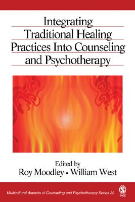 Integrating Traditional Healing Practices Into Counseling and Psychotherapy - Moodley, Roy, Dr. (Editor)