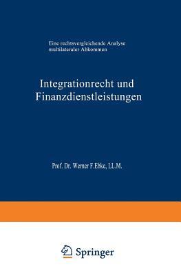 Integrationrecht Und Finanzdienstleistungen: Eine Rechtsvergleichende Analyse Multilateraler Abkommen - Moran, Eduardo