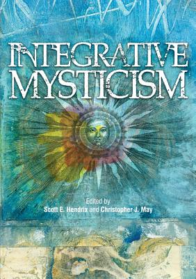 Integrative Mysticism - Hendrix, Scott E. (Editor), and May, Christopher J.