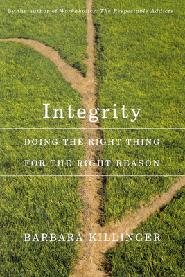 Integrity: Doing the Right Thing for the Right Reason - Killinger, Barbara, Dr.