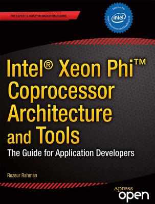Intel Xeon Phi Coprocessor Architecture and Tools: The Guide for Application Developers - Rahman, Rezaur