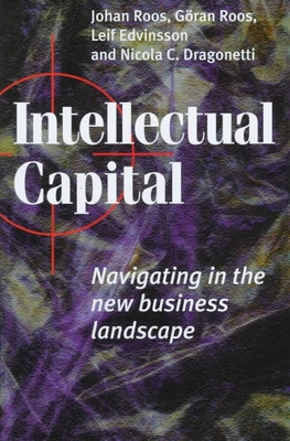 Intellectual Capital: Navigating in the New Business Landscape - Roos, Johan, and Roos, Goran, and Dragonetti, Nicola Carlo