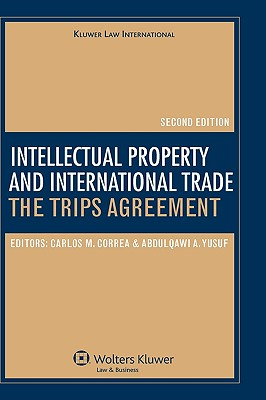Intellectual Property and International Trade: Trips Agreement, Second Edition - Yusuf, Abdulqawi (Editor), and Abdulqawi a Yusuf, A Yusuf, and Correa, Carlos M (Editor)