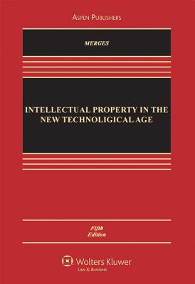 Intellectual Property in the New Technological Age, Fifth Edition - Merges, Robert P, and Menell, Peter S, and Lemley, Mark A