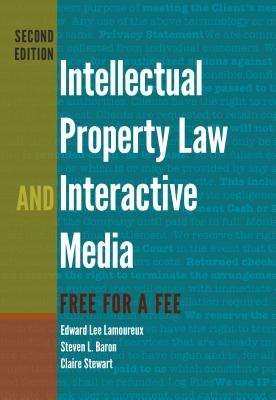 Intellectual Property Law and Interactive Media: Free for a Fee - Lamoureux, Edward Lee, and Baron, Steven L., and Stewart, Claire