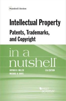 Intellectual Property, Patents, Trademarks, and Copyright in a Nutshell - Miller, Arthur, and Davis, Michael
