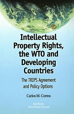 Intellectual Property Rights, the Wto an: The Trips Agreement and Policy Options - Correa, Carlos Maria