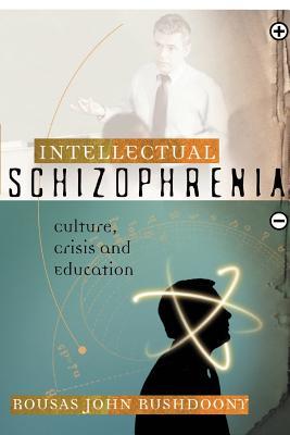 Intellectual Schizophrenia - Rushdoony, Rousas John