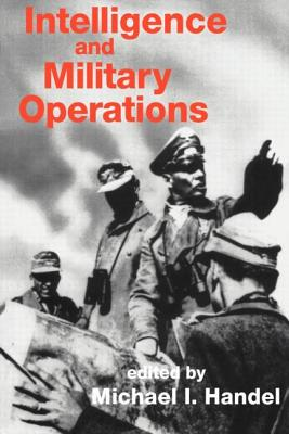 Intelligence and Military Operations - Handel, Michael