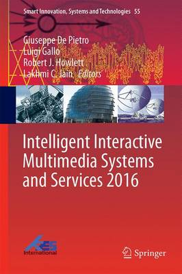 Intelligent Interactive Multimedia Systems and Services 2016 - Pietro, Giuseppe De (Editor), and Gallo, Luigi (Editor), and Howlett, Robert J (Editor)