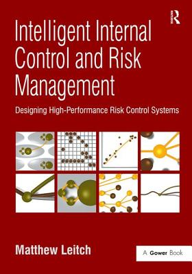 Intelligent Internal Control and Risk Management: Designing High-Performance Risk Control Systems - Leitch, Matthew