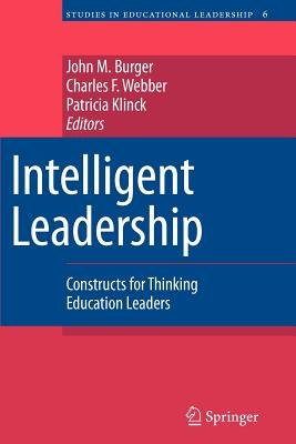 Intelligent Leadership: Constructs for Thinking Education Leaders - Burger, John M. (Editor), and Webber, Charles F. (Editor), and Klinck, Patricia (Editor)