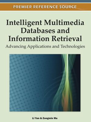 Intelligent Multimedia Databases and Information Retrieval: Advancing Applications and Technologies - Ma, Zongmin, PH.D. (Editor), and Yan, Li (Editor)